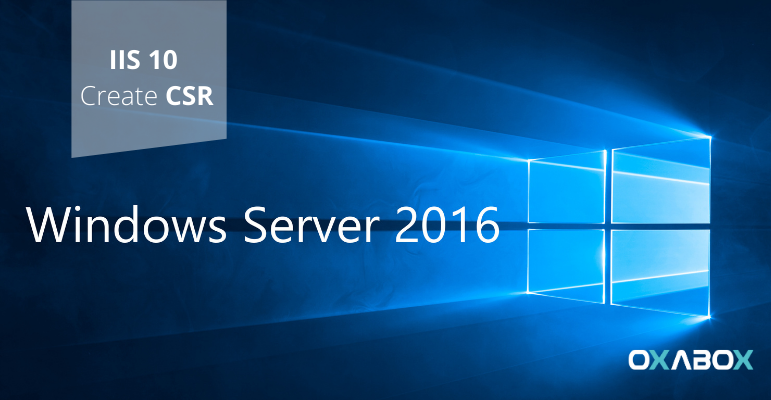 Comment générer un CSR sous Windows Server 2016 (IIS 10)
